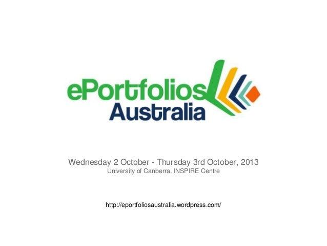 Wednesday 2 October - Thursday 3rd October, 2013 University of Canberra, INSPIRE Centre  http://eportfoliosaustralia.wordp...