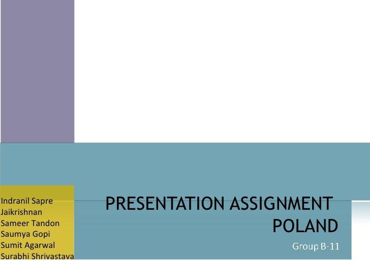 PRESENTATION ASSIGNMENT  POLAND Indranil Sapre Jaikrishnan Sameer Tandon Saumya Gopi Sumit Agarwal Surabhi Shrivastava