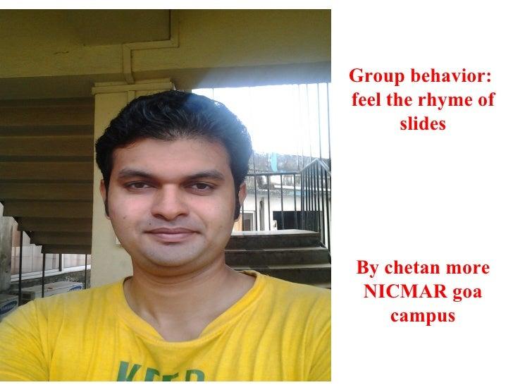 Group behavior:feel the rhyme of       slidesBy chetan more NICMAR goa    campus