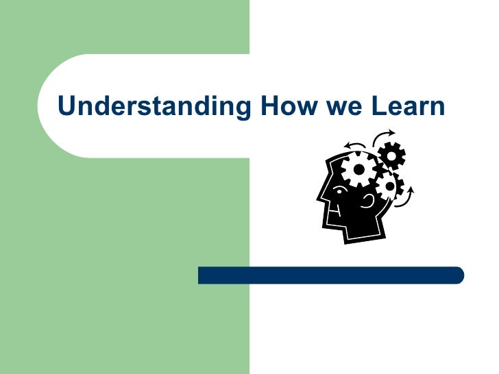 Understanding How we Learn