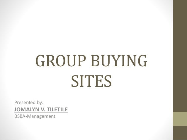 GROUP BUYING SITES Presented by:  JOMALYN V. TILETILE BSBA-Management