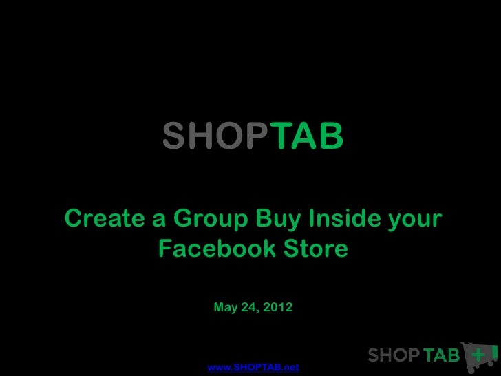 SHOPTABCreate a Group Buy Inside your       Facebook Store           May 24, 2012           www.SHOPTAB.net