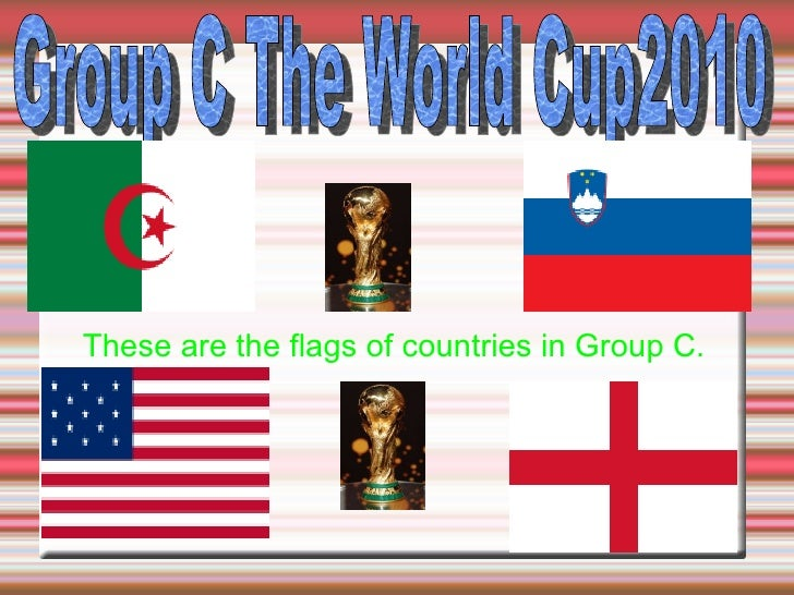 These are the flags of countries in Group C. Group C The World Cup2010