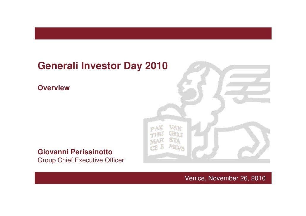 Generali Investor Day 2010OverviewGiovanni PerissinottoGroup Chief Executive Officer                                Venice...