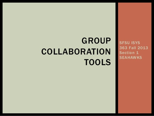 SFSU ISYS 363 Fall 2013 Section 1 SEAHAWKS GROUP COLLABORATION TOOLS