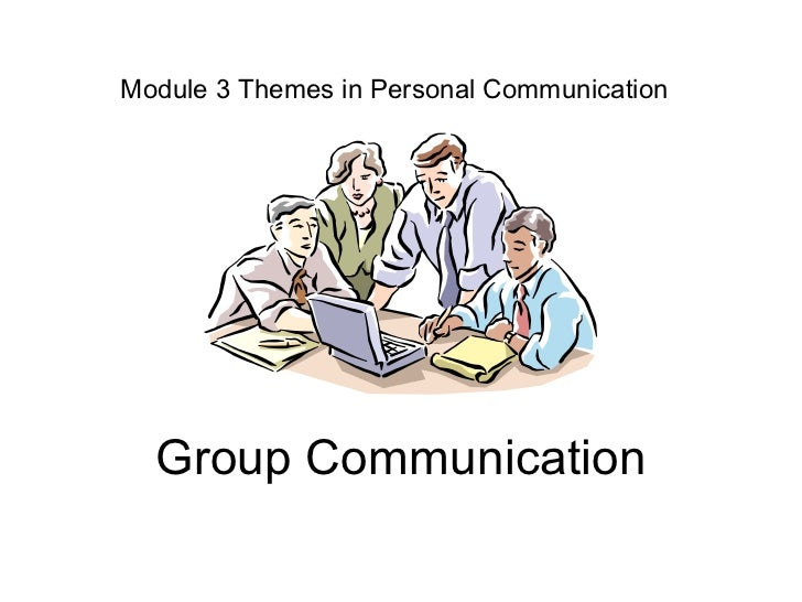 Module 3 Themes in Personal Communication Group Communication