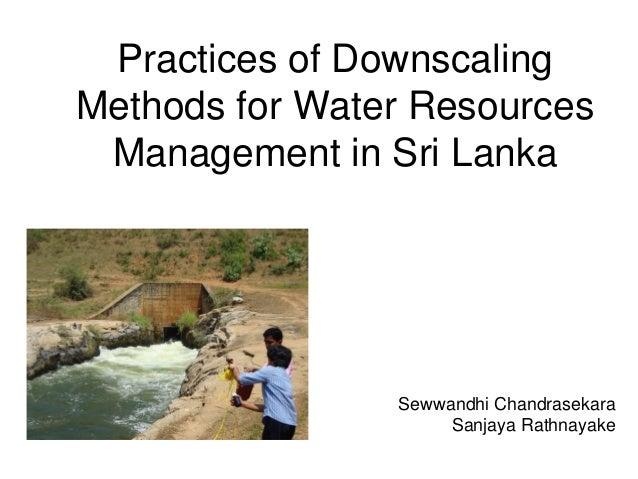 Practices of DownscalingMethods for Water Resources Management in Sri Lanka                Sewwandhi Chandrasekara        ...
