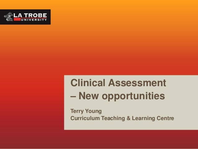 Clinical Assessment – New opportunities Terry Young Curriculum Teaching & Learning Centre