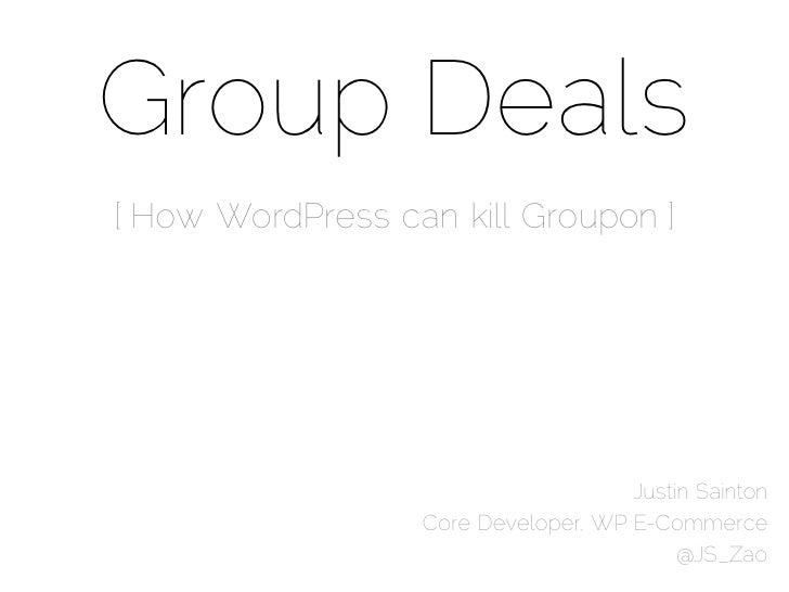 Group Deals Presentation - WordCamp NZ / WordCamp Seattle