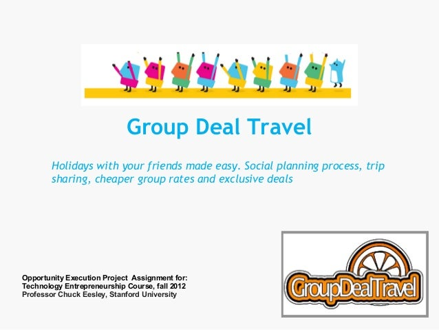 Group Deal Travel        Holidays with your friends made easy. Social planning process, trip        sharing, cheaper group...