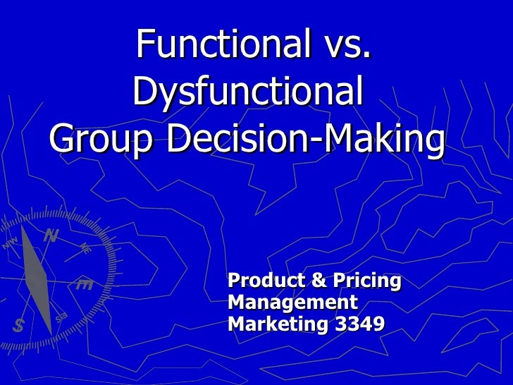 Functional vs. Dysfunctional  Group Decision-Making Product & Pricing Management Marketing 3349