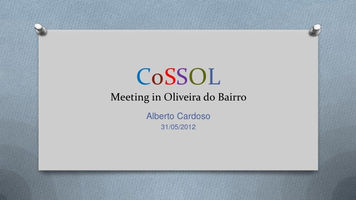 CoSSOLMeeting in Oliveira do Bairro       Alberto Cardoso          31/05/2012