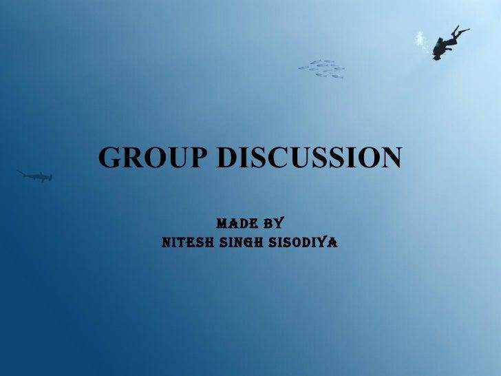 GROUP DISCUSSION MADE BY NITESH SINGH SISODIYA