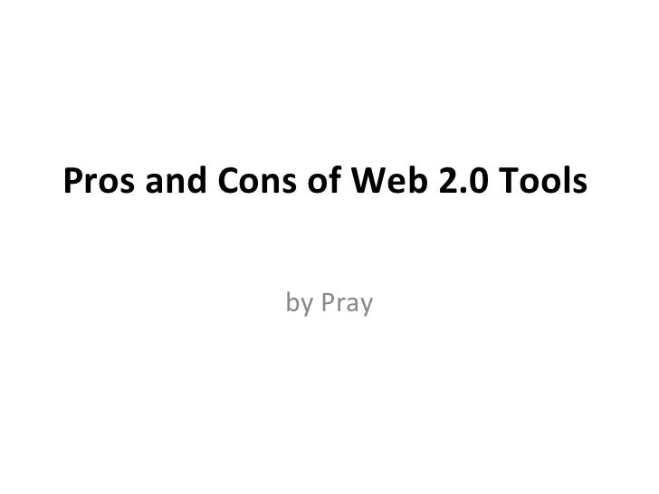 Pros and Cons of Web 2.0 Tools  by Pray