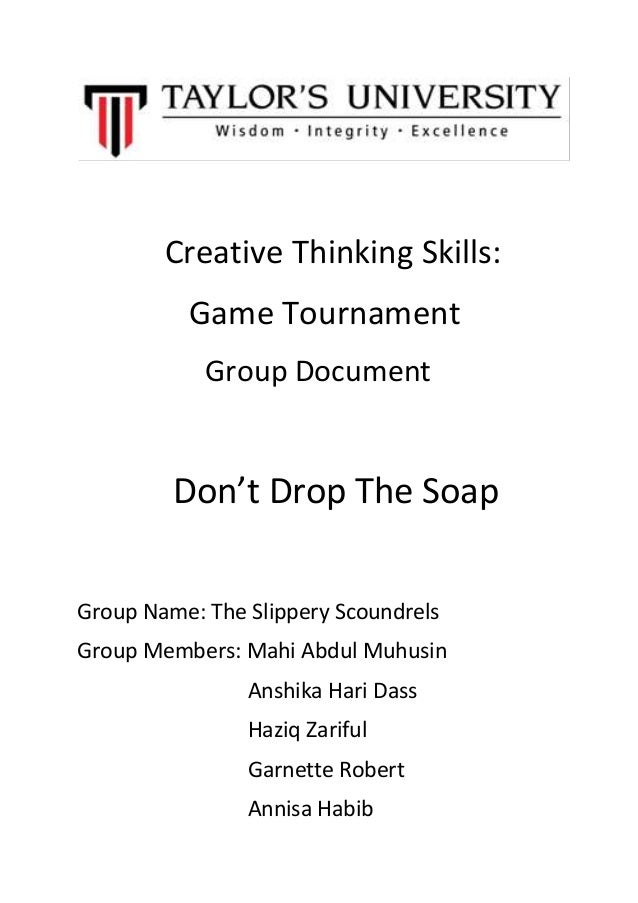 Creative Thinking Skills: Game Tournament Group Document Don't Drop The Soap Group Name: The Slippery Scoundrels Group Mem...