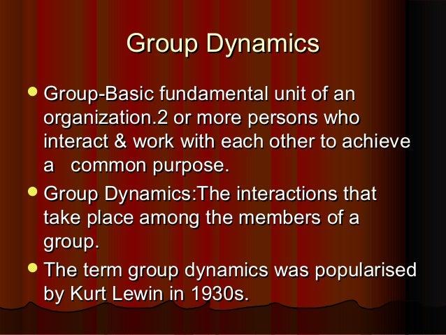 Group DynamicsGroup Dynamics Group-Basic fundamental unit of anGroup-Basic fundamental unit of an organization.2 or more ...