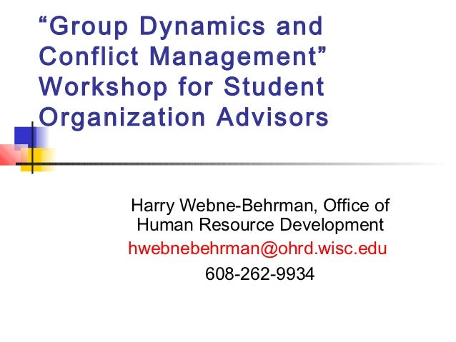 """Group Dynamics andConflict Management""Workshop for StudentOrganization Advisors      Harry Webne-Behrman, Office of      ..."