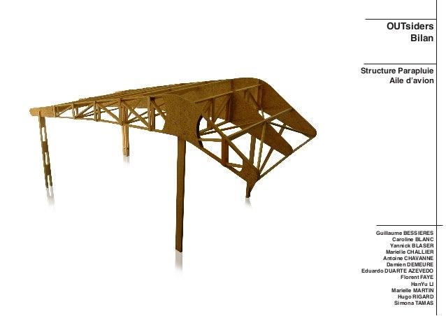 OUTsiders Bilan Structure Parapluie Aile d'avion Guillaume BESSIERES Caroline BLANC Yannick BLASER Marielle CHALLIER Antoi...