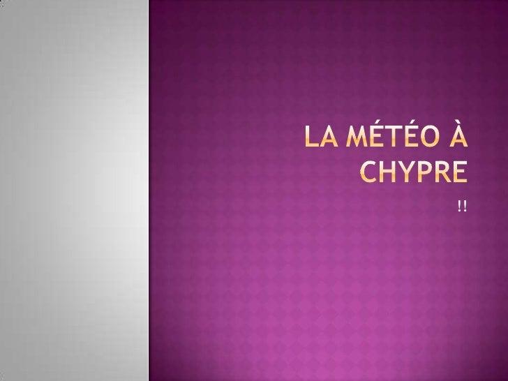 La Météo à Chypre              <br />!!<br />