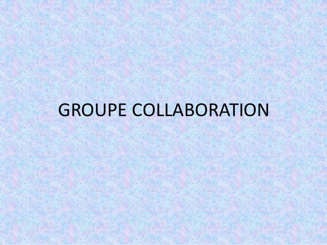 GROUPE COLLABORATION