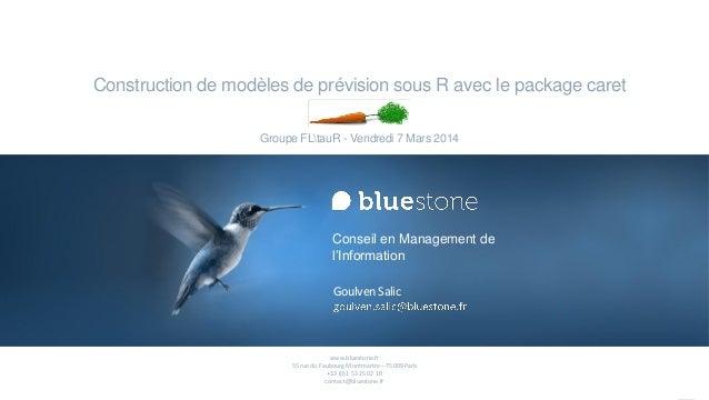 Construction de modèles de prévision sous R avec le package caret Groupe FLtauR - Vendredi 7 Mars 2014  Conseil en Managem...