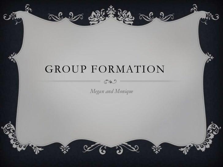 Group FORMATION<br />Megan and Monique<br />