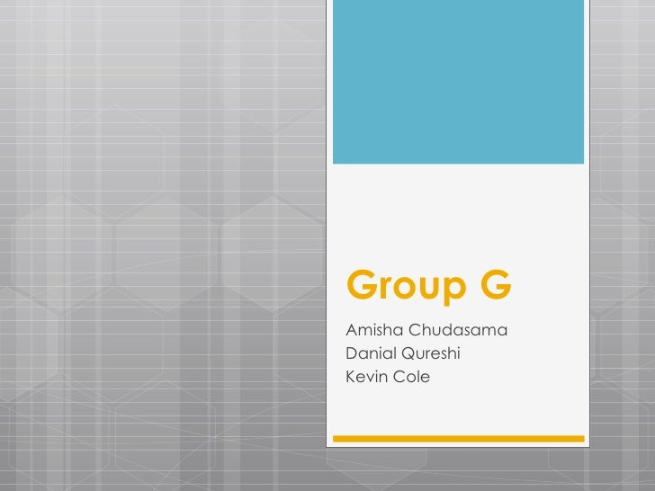 Group G Amisha Chudasama Danial Qureshi Kevin Cole