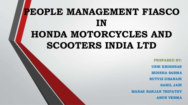 people management fiasco in honda motorcycles and scooters india ltd Honda case 2510 words | 11 pages case analysis people management fiasco in honda motorcycles and scooters india ltd submitted to : dr madhumita chatterji submitted by: swagatika sarangi people management fiasco in hmsi introduction: hmsi was established on october 20th 1999 with an aim to produce world class scooters and motorcycles in india.