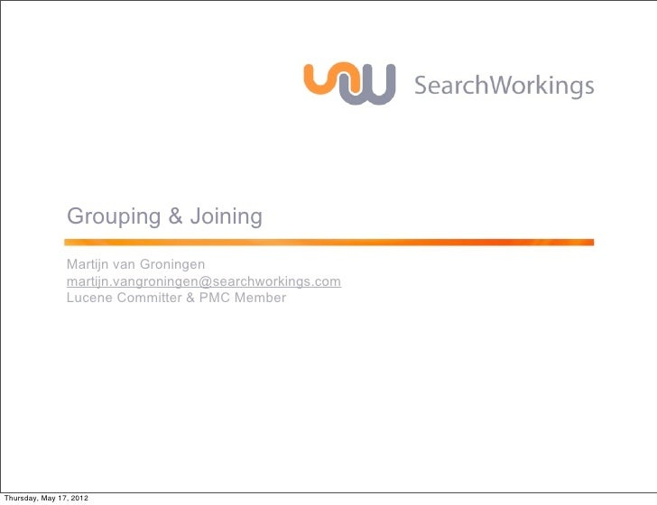 Grouping & Joining                Martijn van Groningen                martijn.vangroningen@searchworkings.com            ...