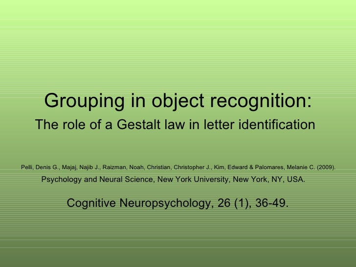 Grouping in object recognition:  The role of a Gestalt law in letter identification   Pelli, Denis G., Majaj, Najib J., Ra...