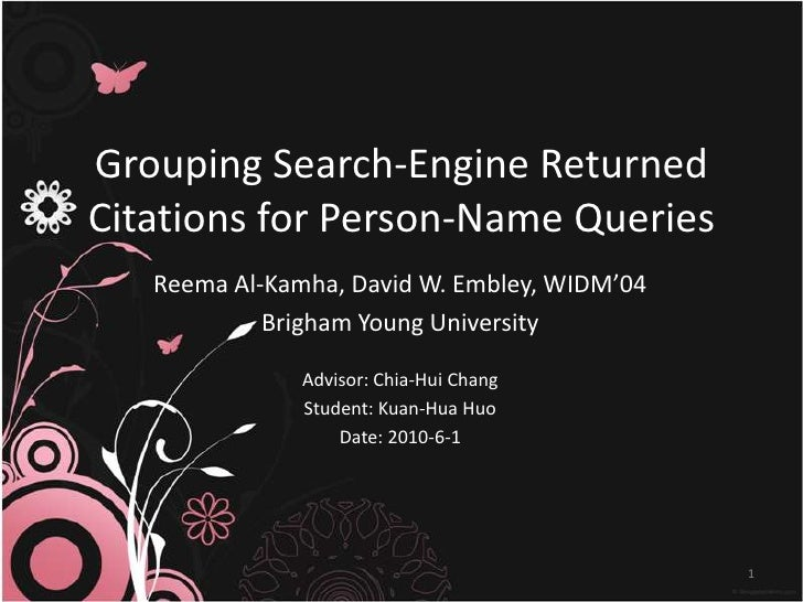 Grouping Search-Engine Returned Citations forPerson-Name Queries<br />Reema Al-Kamha, David W. Embley, WIDM'04<br />Brigha...