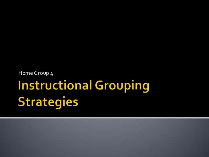 Instructional Grouping Strategies<br />Home Group 4<br />