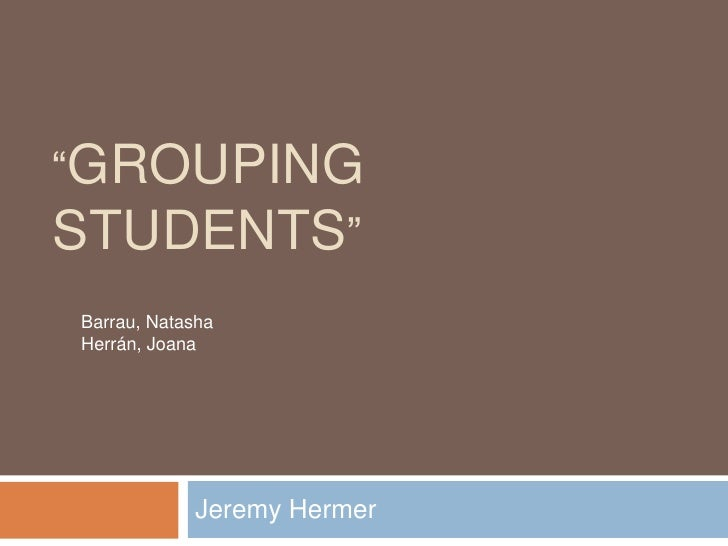 """GROUPINGSTUDENTS""Barrau, NatashaHerrán, Joana            Jeremy Hermer"