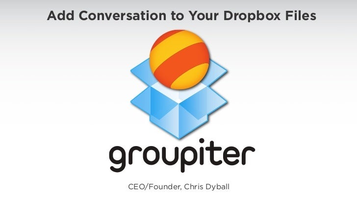 Add Conversation to Your Dropbox Files      Contact CEO/Founder, Chris Dyball      415-390-5627 chris@groupiter.com