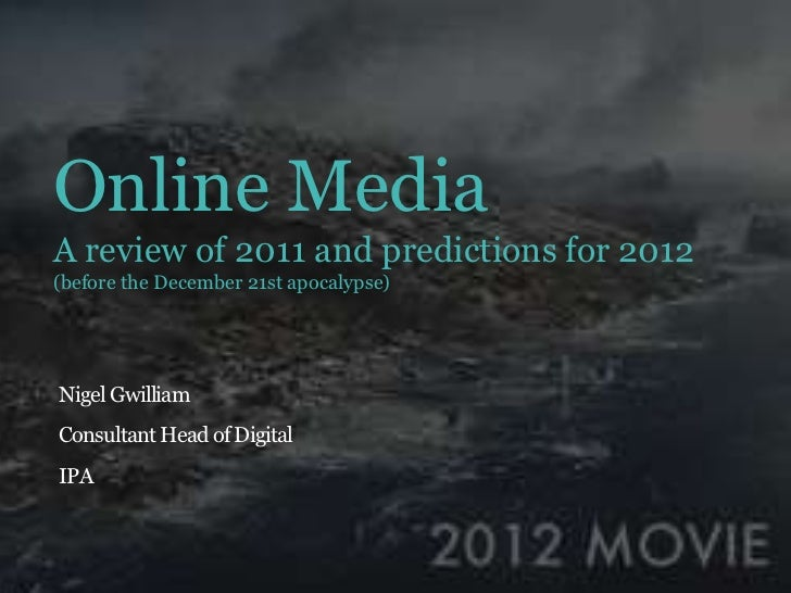 Online MediaA review of 2011 and predictions for 2012(before the December 21st apocalypse)Nigel GwilliamConsultant Head of...