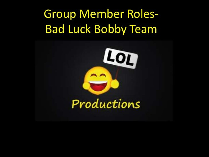 Group Member Roles-Bad Luck Bobby Team