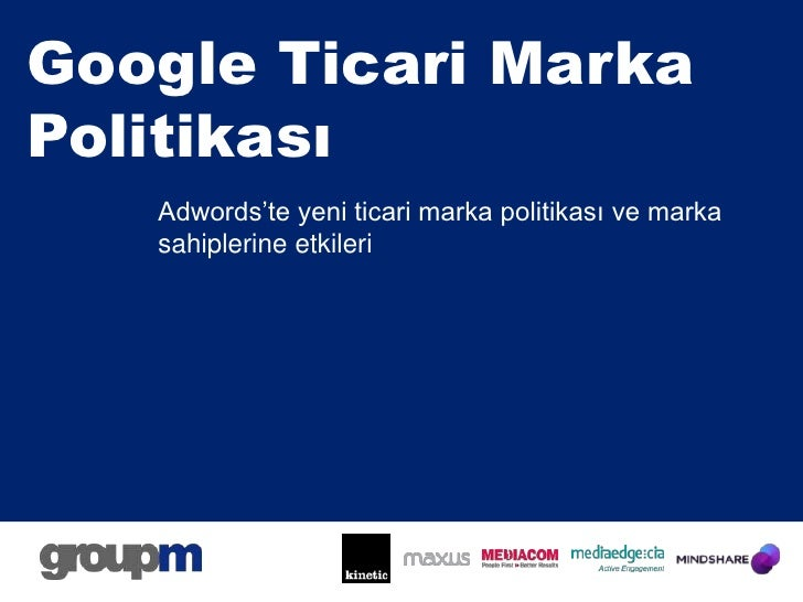 Google Ticari Marka  Politikası<br />Adwords'te yeni ticari marka politikası ve marka sahiplerine etkileri<br />