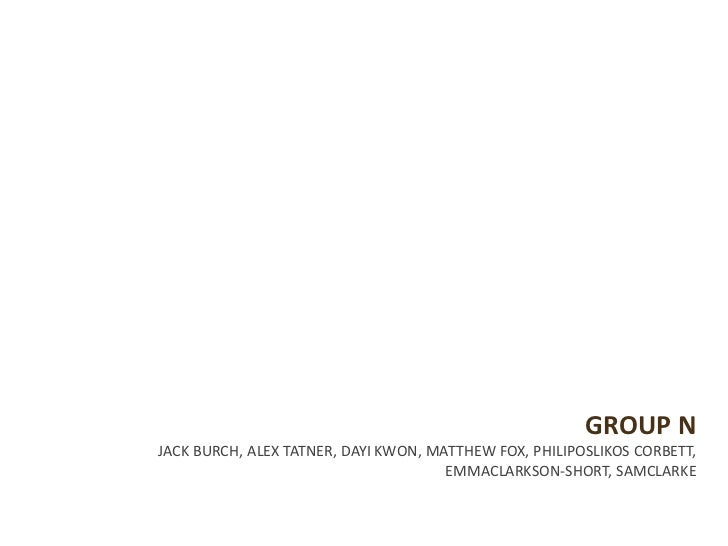 Group N<br />Jack Burch, Alex Tatner, Dayi Kwon, Matthew Fox, PhiliposLikos Corbett, emmaclarkson-short, samclarke<br />