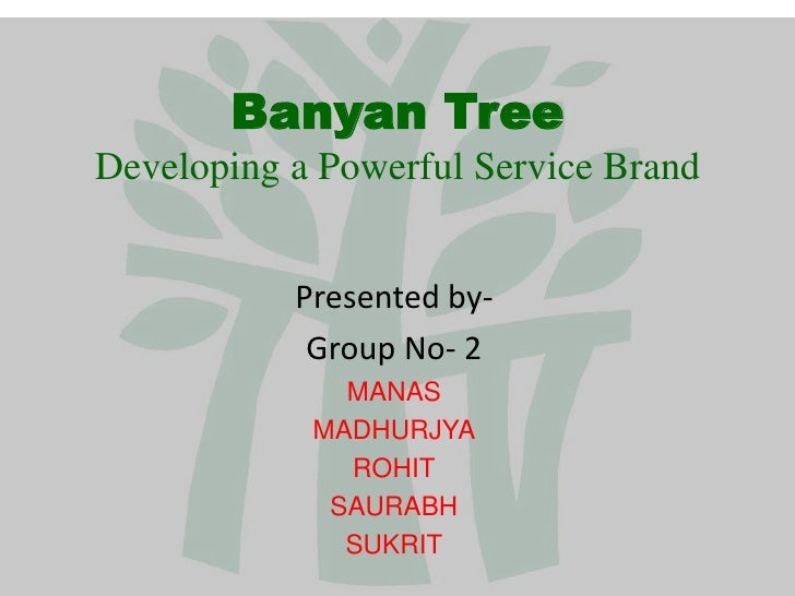 Banyan TreeDeveloping a Powerful Service Brand<br />Presented by-<br />Group No- 2<br />MANAS <br />MADHURJYA<br />ROHIT<b...