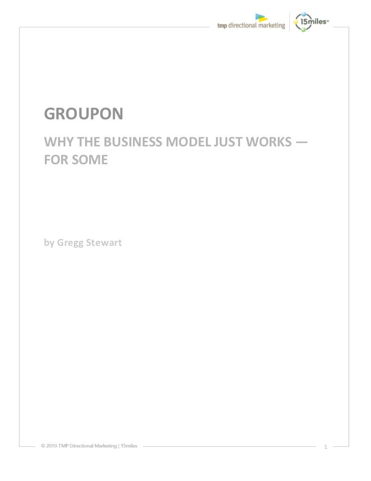 GROUPON WHY THE BUSINESS MODEL JUST WORKS — FOR SOME    by Gregg Stewart                                               ...