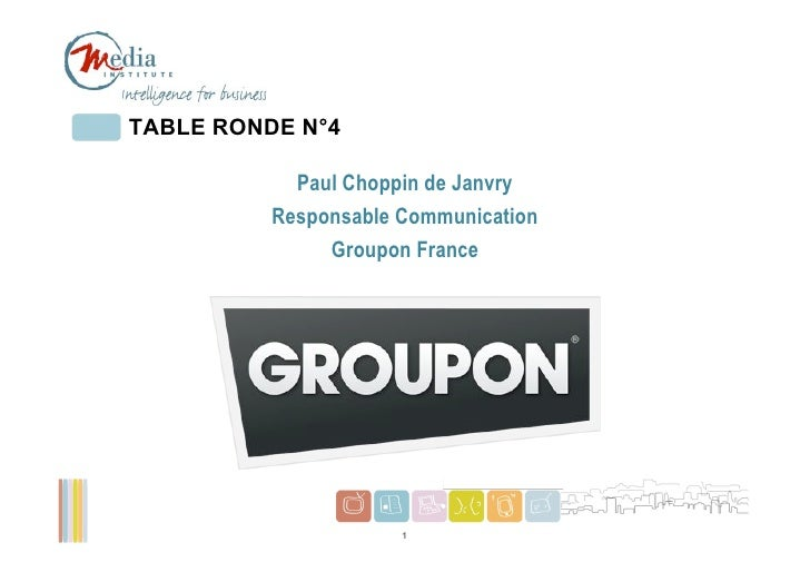 TABLE RONDE N°4            Paul Choppin de Janvry          Responsable Communication               Groupon France         ...