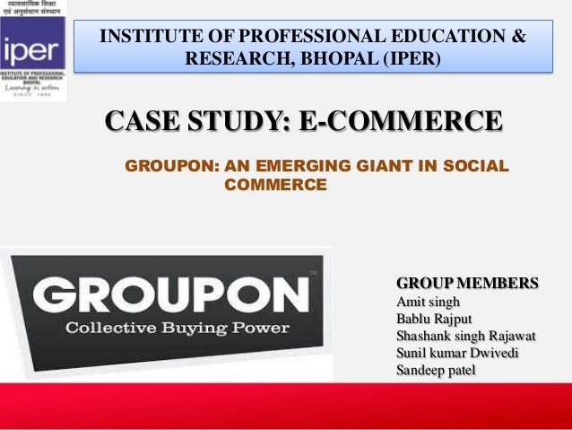 CASE STUDY: E-COMMERCEINSTITUTE OF PROFESSIONAL EDUCATION &RESEARCH, BHOPAL (IPER)GROUP MEMBERSAmit singhBablu RajputShash...
