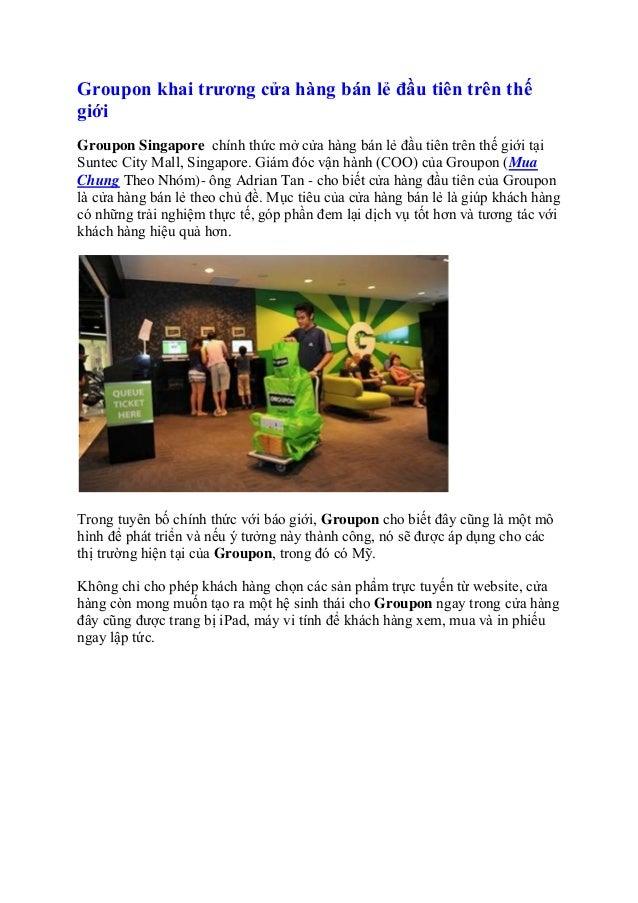 Groupon khai trương cửa hàng bán lẻ đầu tiên trên thếgiớiGroupon Singapore chính thức mở cửa hàng bán lẻ đầu tiên trên thế...