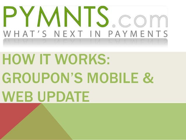 HOW IT WORKS: GROUPON'S MOBILE & WEB UPDATE