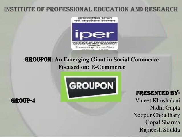 Groupon: An Emerging Giant in Social CommerceFocused on: E-CommercePresented by-Vineet KhushalaniNidhi GuptaNoopur Choudha...