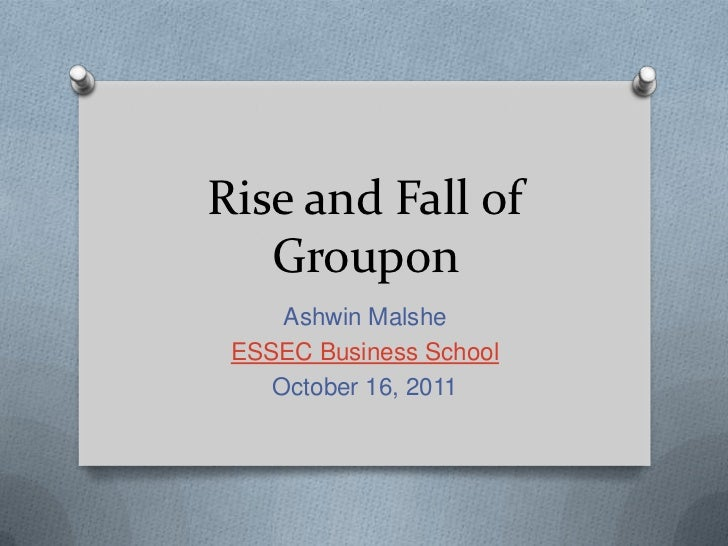 Rise and Fall of   Groupon     Ashwin Malshe ESSEC Business School    October 16, 2011