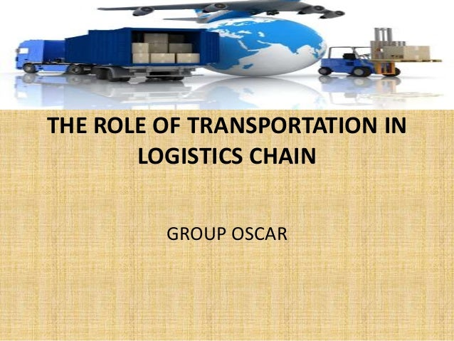 THE ROLE OF TRANSPORTATION IN LOGISTICS CHAIN GROUP OSCAR