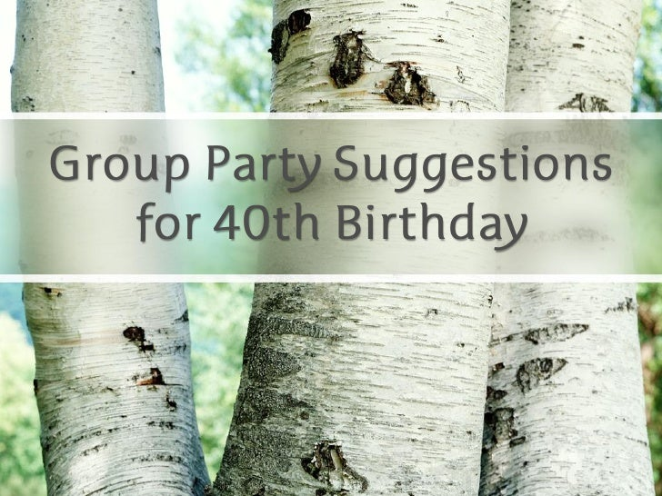Group party suggestions for 40th birthdaygroup party suggestions for - Themes for a th birthday party ...