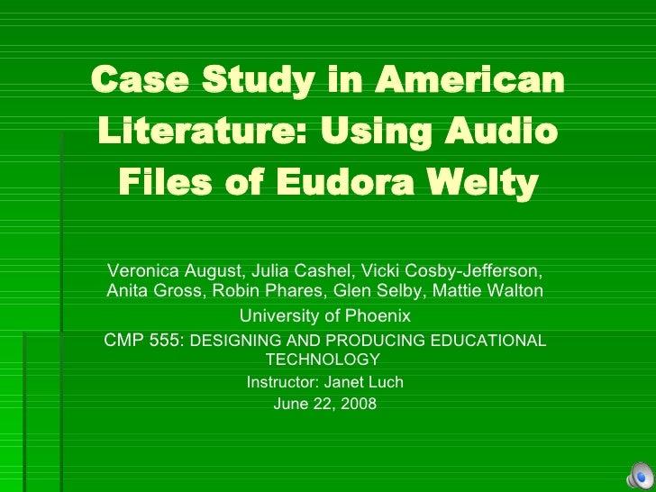 Case Study in American Literature: Using Audio Files of Eudora Welty Veronica August, Julia Cashel, Vicki Cosby-Jefferson,...