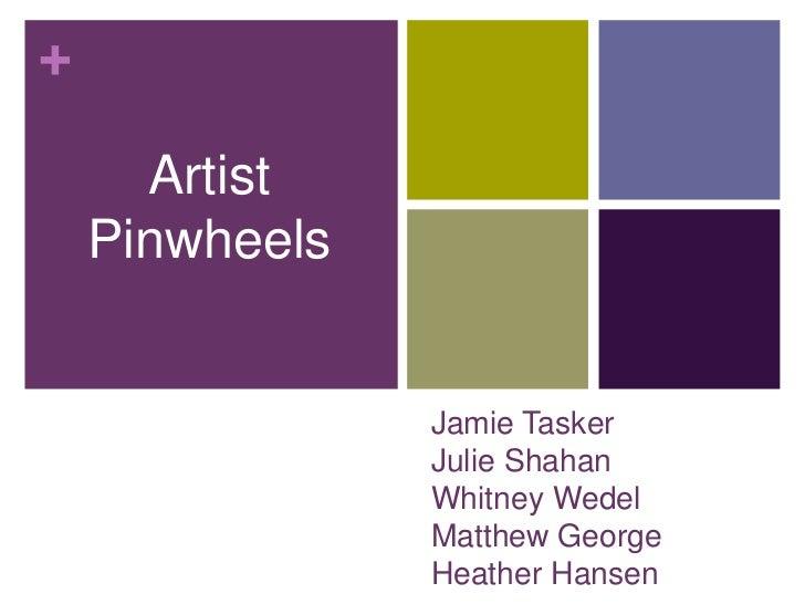Artist Pinwheels<br />Jamie TaskerJulie ShahanWhitney WedelMatthew GeorgeHeather Hansen<br />
